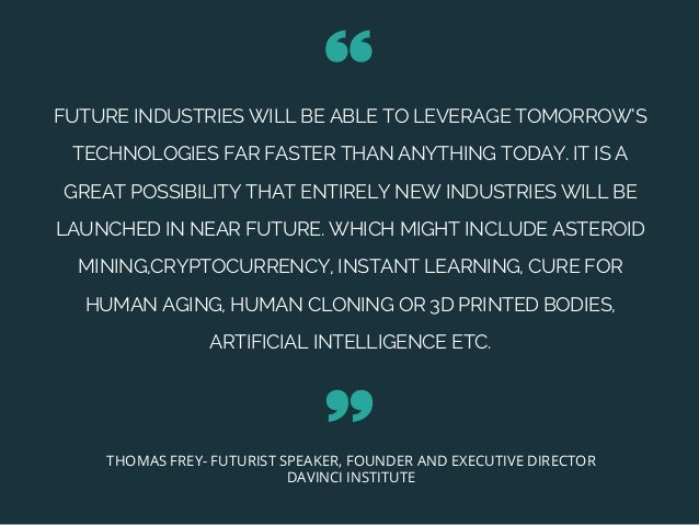 FUTURE INDUSTRIES WILL BE ABLE TO LEVERAGE TOMORROW'S TECHNOLOGIES FAR FASTER THAN ANYTHING TODAY. IT IS A GREAT POSSIBILI...