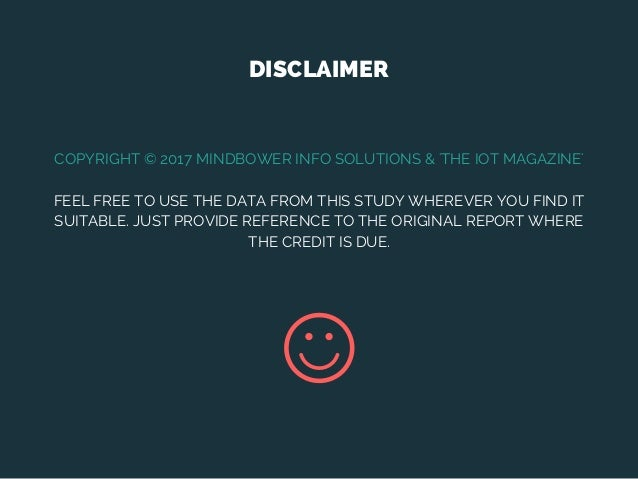 DISCLAIMER COPYRIGHT © 2017 MINDBOWER INFO SOLUTIONS & 'THE IOT MAGAZINE' FEEL FREE TO USE THE DATA FROM THIS STUDY WHEREV...