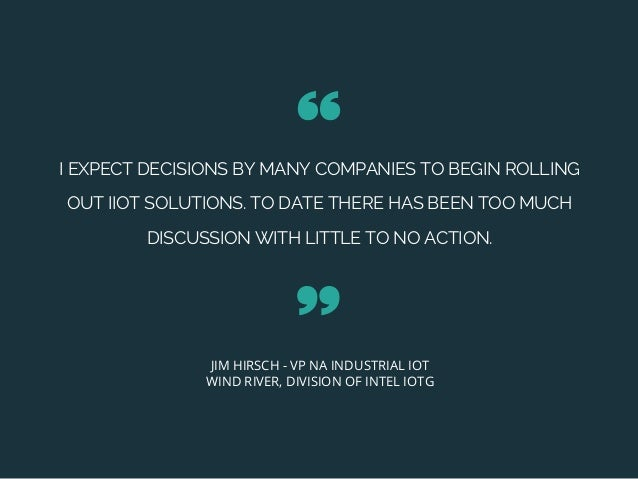 I EXPECT DECISIONS BY MANY COMPANIES TO BEGIN ROLLING OUT IIOT SOLUTIONS. TO DATE THERE HAS BEEN TOO MUCH DISCUSSION WITH ...