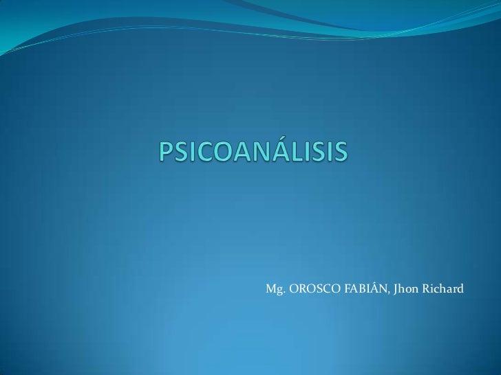 PSICOANÁLISIS<br />Mg. OROSCO FABIÁN, Jhon Richard<br />