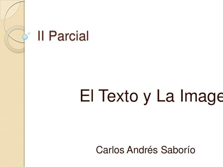 II Parcial        El Texto y La Image             Carlos Andrés Saborío