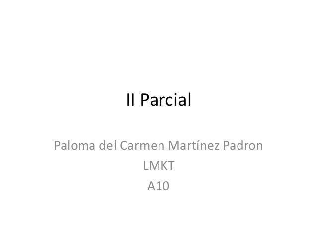 II ParcialPaloma del Carmen Martínez Padron              LMKT               A10