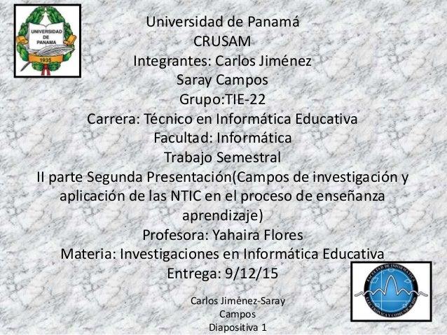 Universidad de Panamá CRUSAM Integrantes: Carlos Jiménez Saray Campos Grupo:TIE-22 Carrera: Técnico en Informática Educati...