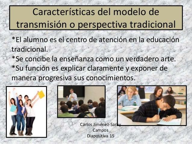 *El alumno es el centro de atención en la educación tradicional. *Se concibe la enseñanza como un verdadero arte. *Su func...