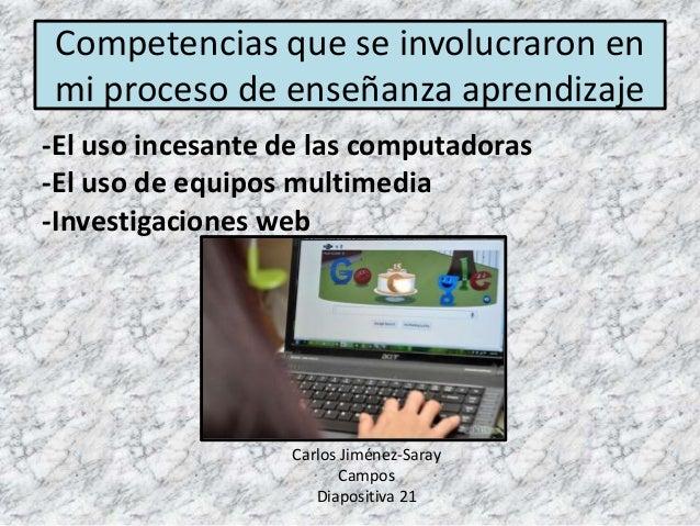 -El uso incesante de las computadoras -El uso de equipos multimedia -Investigaciones web Competencias que se involucraron ...