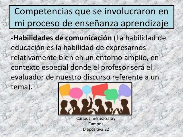 -Habilidades de comunicación (La habilidad de educación es la habilidad de expresarnos relativamente bien en un entorno am...