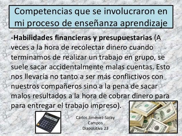 -Habilidades financieras y presupuestarias (A veces a la hora de recolectar dinero cuando terminamos de realizar un trabaj...