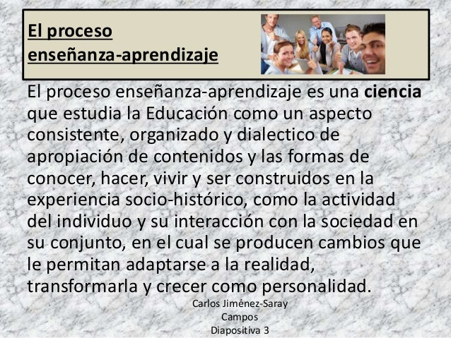 El proceso enseñanza-aprendizaje es una ciencia que estudia la Educación como un aspecto consistente, organizado y dialect...