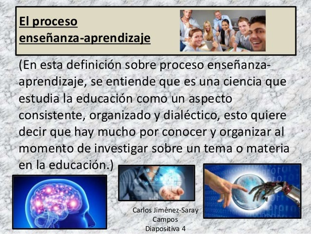 (En esta definición sobre proceso enseñanza- aprendizaje, se entiende que es una ciencia que estudia la educación como un ...
