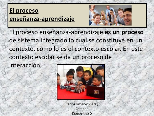 El proceso enseñanza-aprendizaje es un proceso de sistema integrado lo cual se constituye en un contexto, como lo es el co...