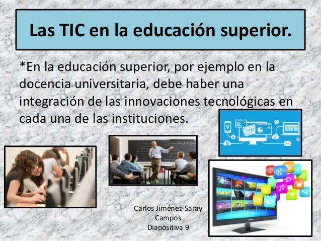 *En la educación superior, por ejemplo en la docencia universitaria, debe haber una integración de las innovaciones tecnol...