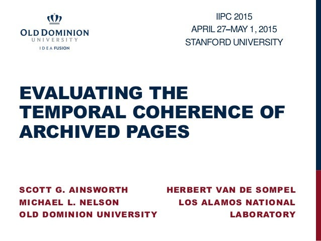 EVALUATING THE TEMPORAL COHERENCE OF ARCHIVED PAGES SCOTT G. AINSWORTH MICHAEL L. NELSON OLD DOMINION UNIVERSITY IIPC 2015...