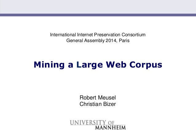Slide 1 International Internet Preservation Consortium General Assembly 2014, Paris Mining a Large Web Corpus Robert Meuse...
