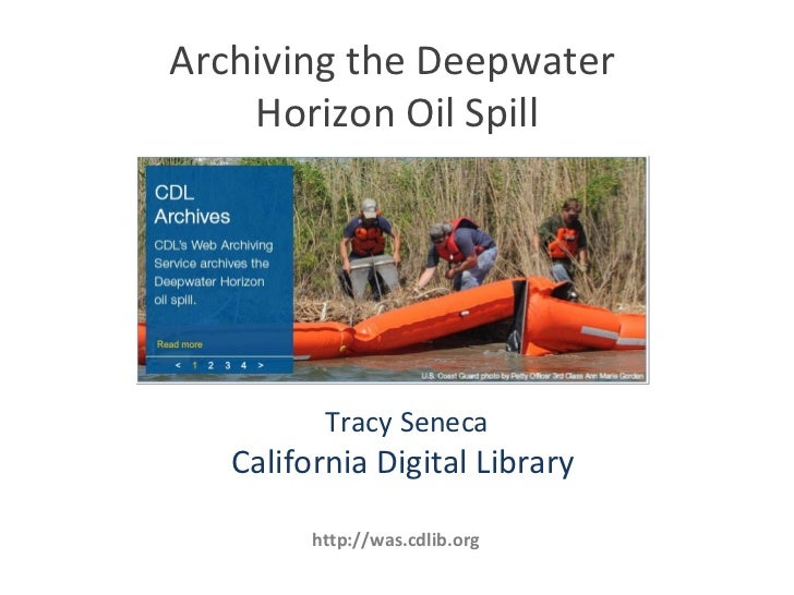 Archiving the Deepwater  Horizon Oil Spill http://was.cdlib.org Tracy Seneca California Digital Library