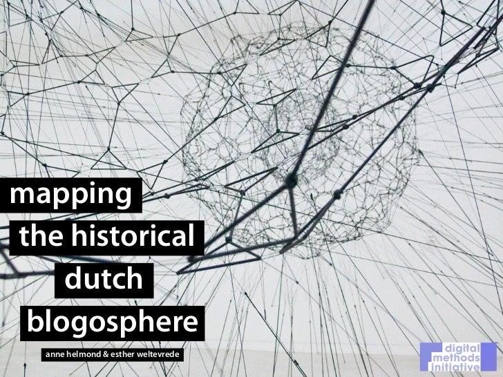 mappingthe historical    dutch blogosphere  anne helmond & esther weltevrede