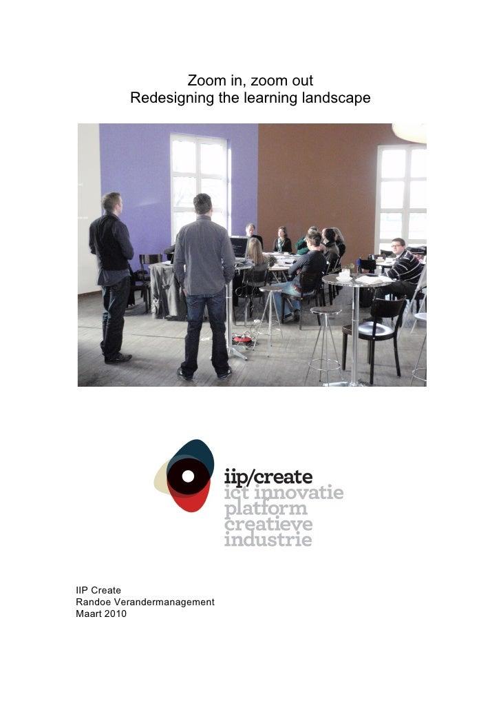 Zoom in, zoom out          Redesigning the learning landscape     IIP Create Randoe Verandermanagement Maart 2010