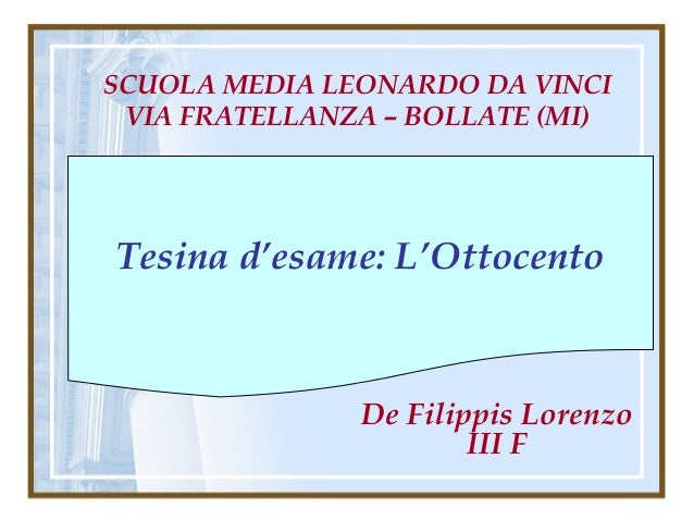 De Filippis Lorenzo III F SCUOLA MEDIA LEONARDO DA VINCI VIA FRATELLANZA – BOLLATE (MI) Tesina d'esame: L'Ottocento