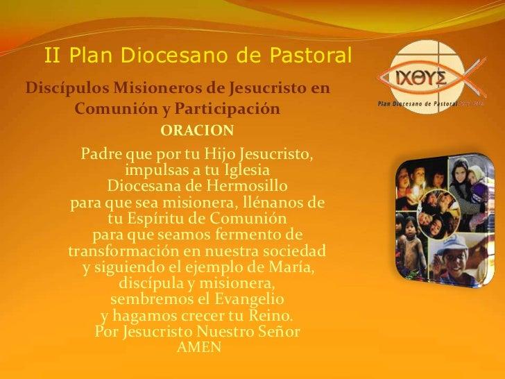 II Plan Diocesano de Pastoral<br />Discípulos Misioneros de Jesucristo en Comunión y Participación<br />ORACION<br /><br ...