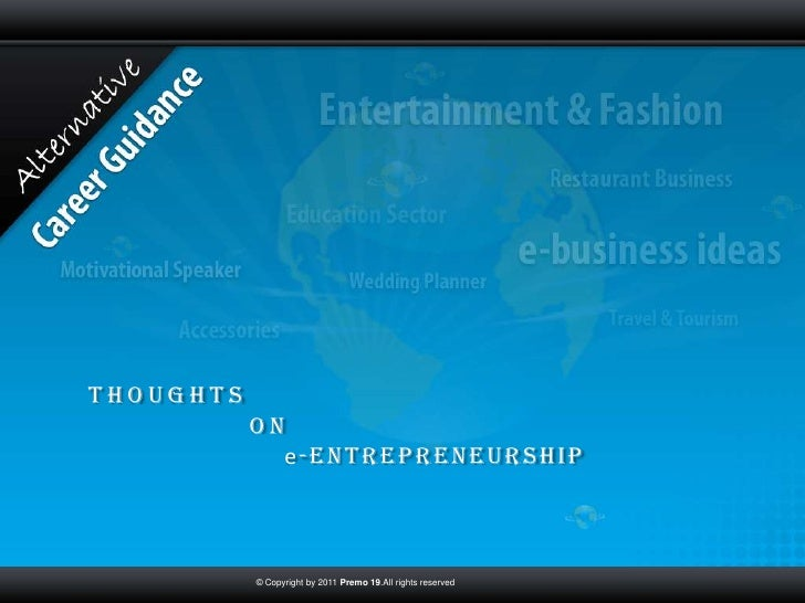 Thoughts           on             e-Entrepreneurship           © Copyright by 2011 Premo 19.All rights reserved