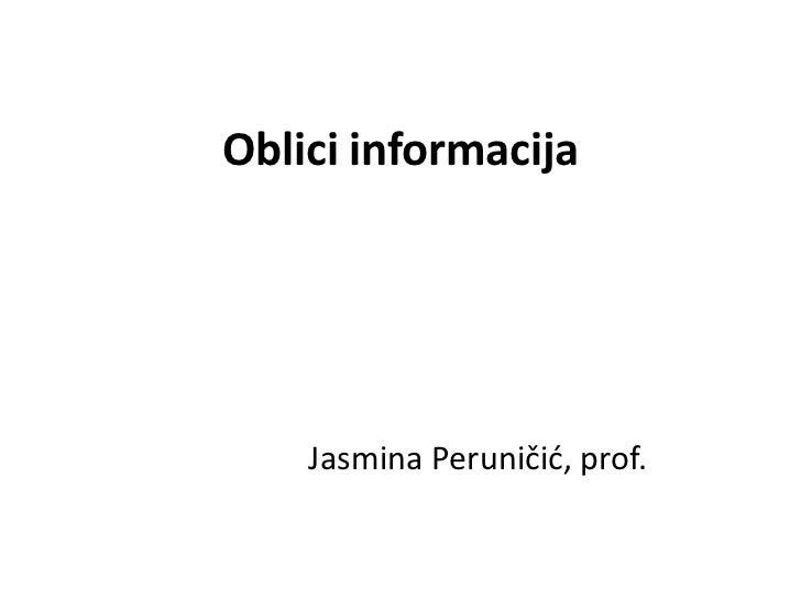 Oblici informacija    Jasmina Peruničid, prof.