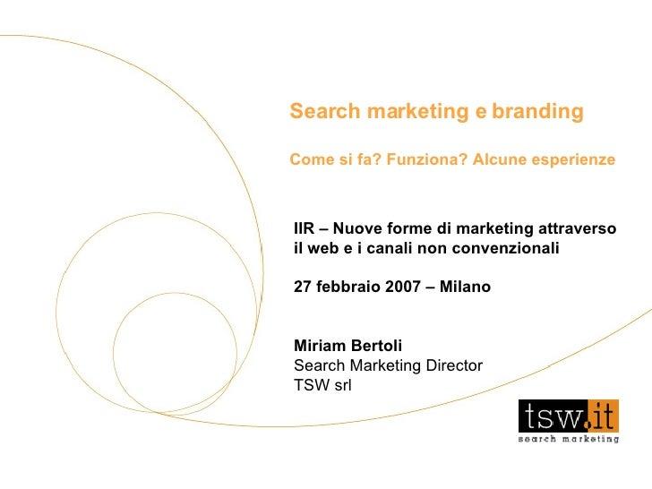 Search marketing e branding Come si fa? Funziona? Alcune esperienze IIR – Nuove forme di marketing attraverso il web e i c...