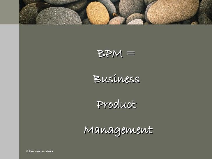 BPM =  Business  Product  Management 26 September 2007 Mercure Amsterdam