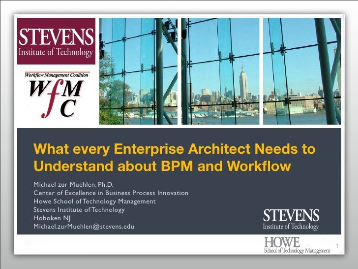 What every Enterprise Architect Needs to Understand about BPM and Workflow Michael zur Muehlen, Ph.D. Center of Excellence ...