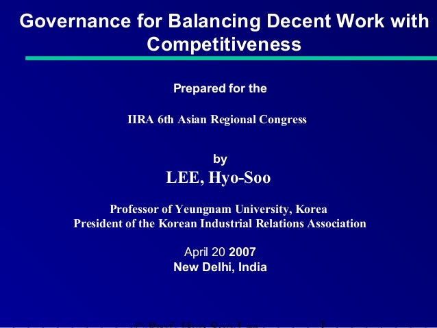 Governance for Balancing Decent Work with Competitiveness Prepared for the IIRA 6th Asian Regional Congress by  LEE, Hyo-S...