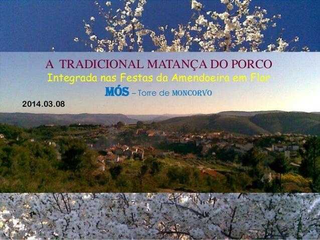 A TRADICIONAL MATANÇA DO PORCO Integrada nas Festas da Amendoeira em Flor  MÓS – Torre de Moncorvo 2014.03.08