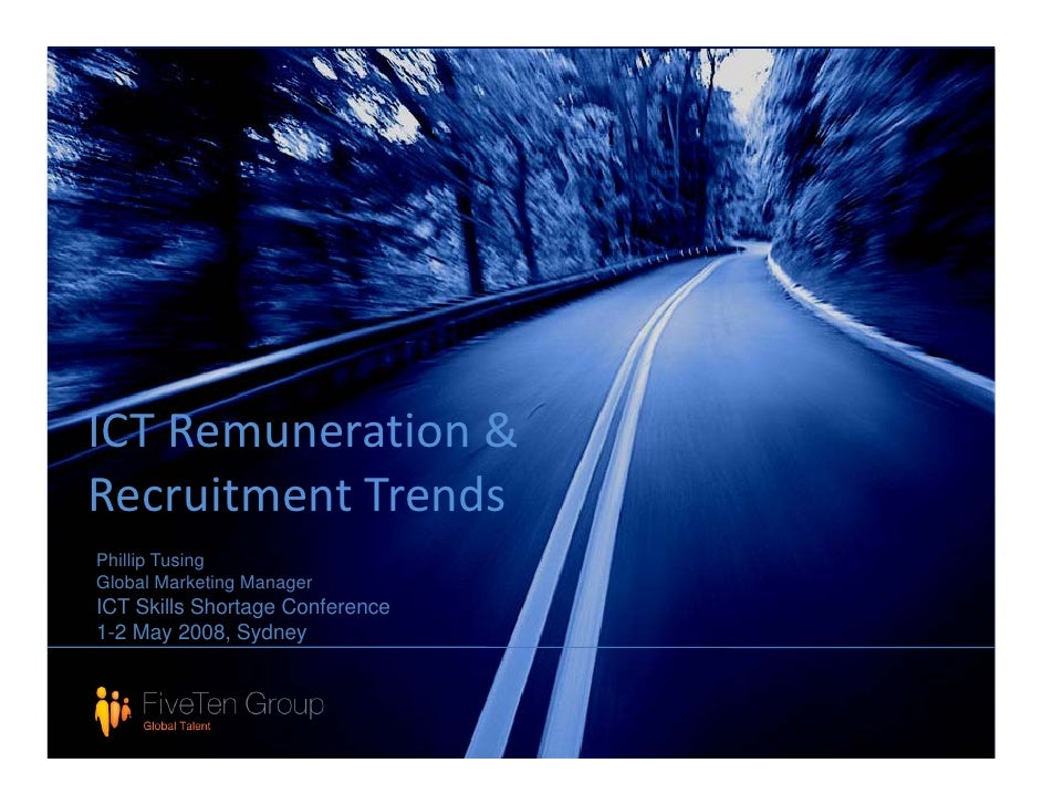 ICTRemuneration& RecruitmentTrends Phillip Tusing Global Marketing Manager ICT Skills Shortage Conference 1-2 May 2008...