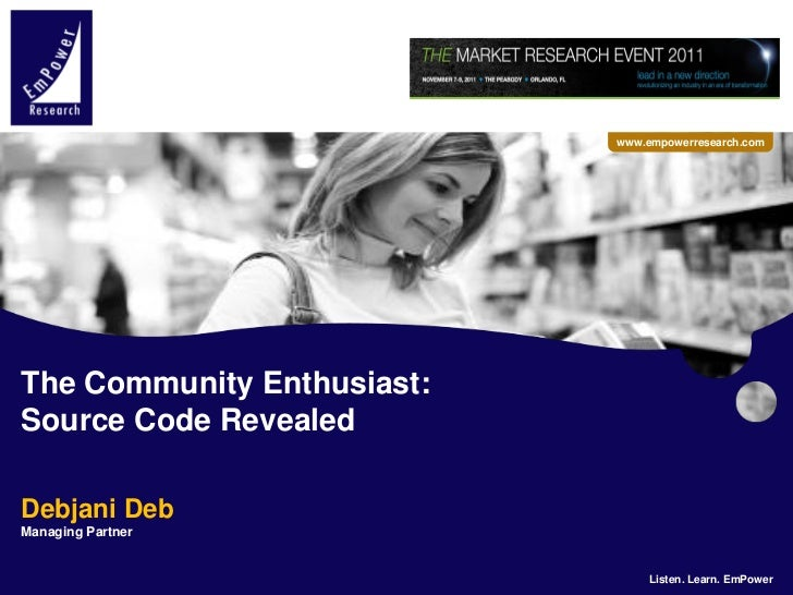 www.empowerresearch.com The Community Enthusiast: Source Code Revealed Debjani Deb Managing PartnerEmPower Research LLC. A...