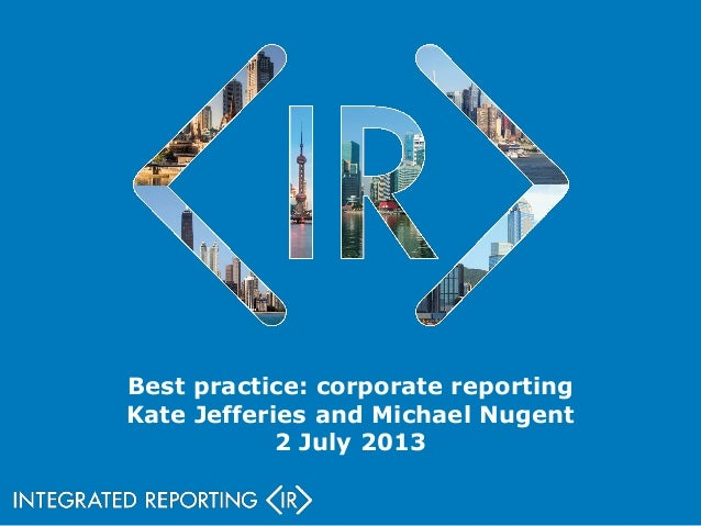 Best practice: corporate reporting Kate Jefferies and Michael Nugent 2 July 2013