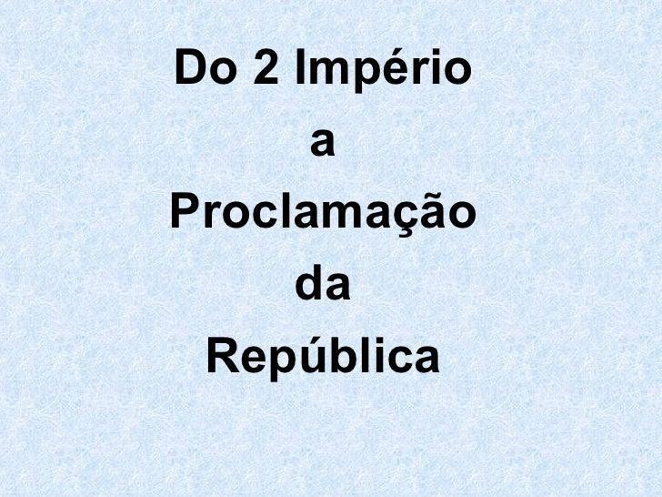Do 2 Império a Proclamação da República