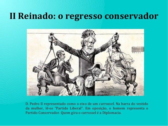 II Reinado: o regresso conservador D. Pedro II representado como o eixo de um carrossel. Na barra do vestido da mulher, lê...