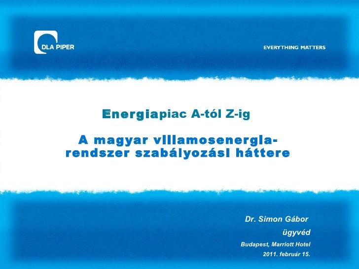 Ener giapiac A-tól Z-ig   A mag yar villamosener gia-r endszer szabál yo zási hátter e                           Dr. Simon...