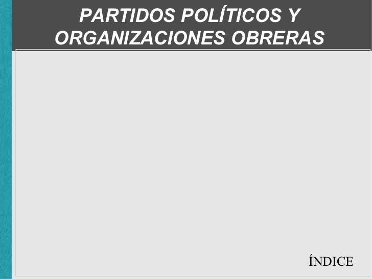 PARTIDOS POLÍTICOS Y ORGANIZACIONES OBRERAS ÍNDICE