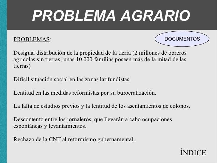 PROBLEMA AGRARIO PROBLEMAS : <ul><li>Desigual distribución de la propiedad de la tierra ( 2 millones de obreros agrícolas ...