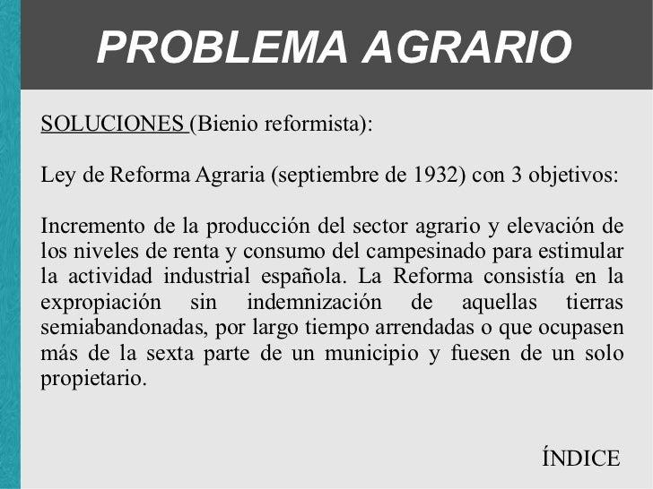 PROBLEMA AGRARIO SOLUCIONES (Bienio reformista): <ul><ul><ul><li>Ley de Reforma Agraria (septiembre de 1932) con 3 objetiv...