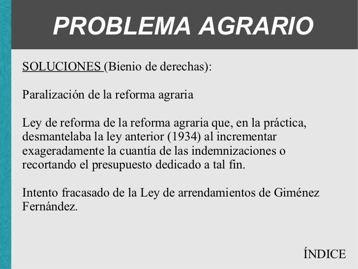 PROBLEMA AGRARIO SOLUCIONES (Bienio de derechas): <ul><ul><ul><li>Paralización de la reforma agraria </li></ul></ul></ul><...