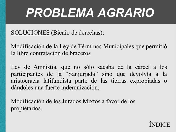 PROBLEMA AGRARIO SOLUCIONES (Bienio de derechas): <ul><ul><ul><li>Modificación de la Ley de Términos Municipales que permi...
