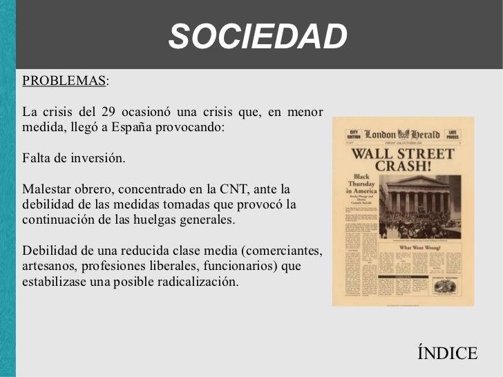 SOCIEDAD PROBLEMAS : La crisis del 29 ocasionó una crisis que, en menor medida, llegó a España provocando: <ul><ul><ul><li...