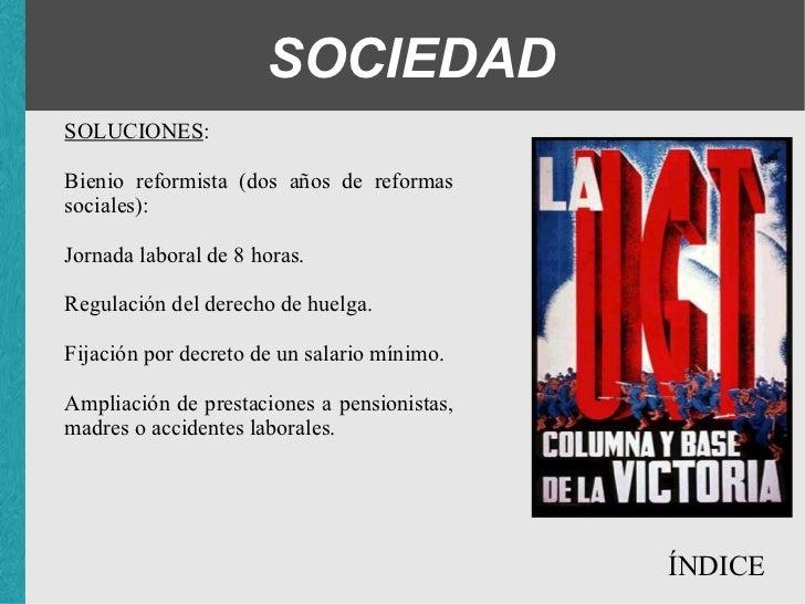 SOCIEDAD SOLUCIONES : Bienio reformista (dos años de reformas sociales): <ul><ul><ul><li>Jornada laboral de 8 horas. </li>...