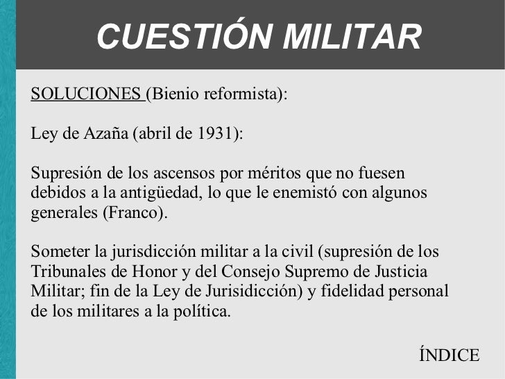 CUESTIÓN MILITAR SOLUCIONES (Bienio reformista): Ley de Azaña (abril de 1931): <ul><ul><ul><li>Supresión de los ascensos p...