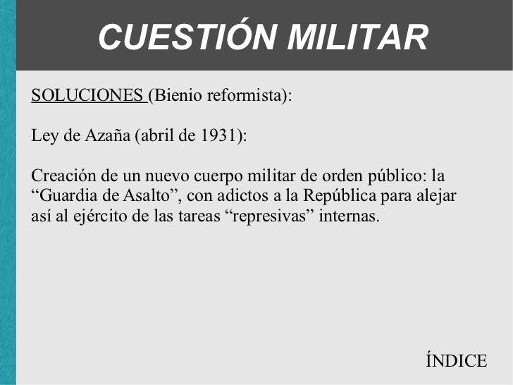 CUESTIÓN MILITAR SOLUCIONES (Bienio reformista): Ley de Azaña (abril de 1931): <ul><ul><ul><li>Creación de un nuevo cuerpo...