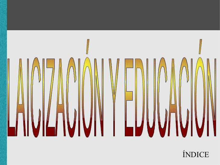 ÍNDICE LAICIZACIÓN Y EDUCACIÓN
