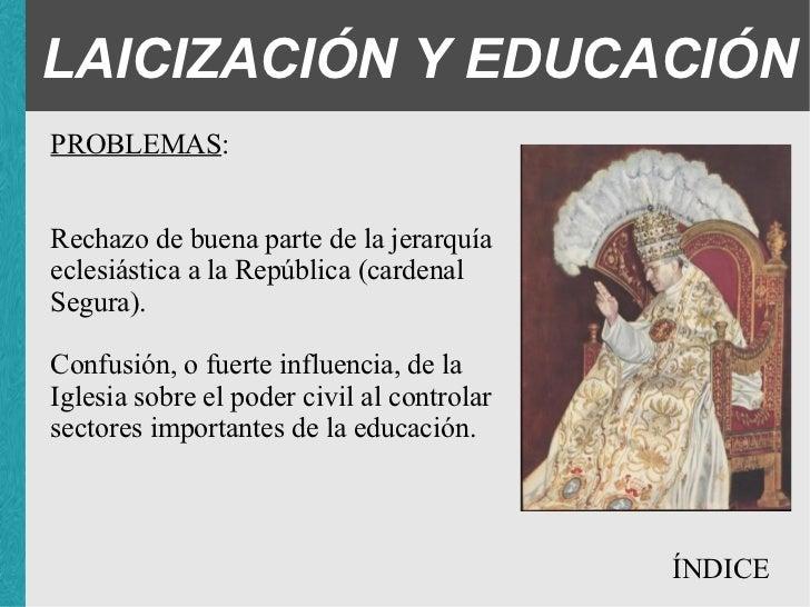 LAICIZACIÓN Y EDUCACIÓN PROBLEMAS : <ul><ul><ul><li>Rechazo de buena parte de la jerarquía eclesiástica a la República (ca...