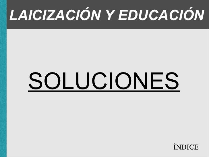 LAICIZACIÓN Y EDUCACIÓN SOLUCIONES ÍNDICE