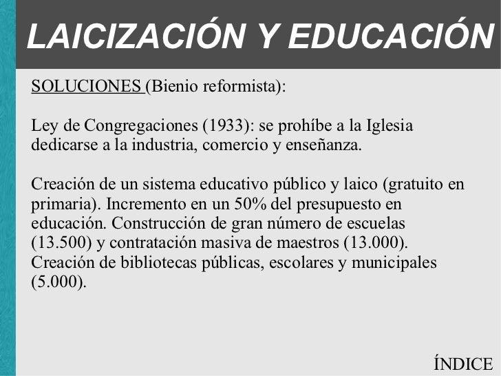 LAICIZACIÓN Y EDUCACIÓN SOLUCIONES (Bienio reformista): <ul><ul><ul><li>Ley de Congregaciones (1933): se prohíbe a la Igle...