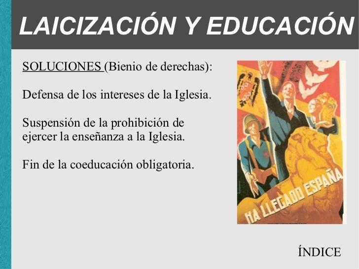 LAICIZACIÓN Y EDUCACIÓN SOLUCIONES (Bienio de derechas): <ul><ul><ul><li>Defensa de los intereses de la Iglesia. </li></ul...