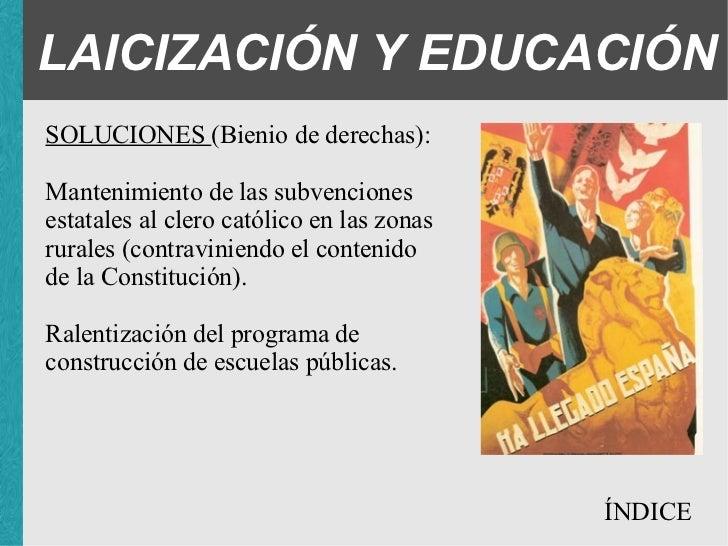 LAICIZACIÓN Y EDUCACIÓN SOLUCIONES (Bienio de derechas): <ul><ul><ul><li>Mantenimiento de las subvenciones estatales al cl...